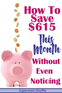 "Piggy bank with pennies falling into it on a white background with a caption of ""How to Save $615 This Month without even noticing"""