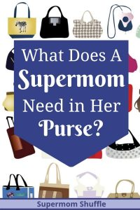 "Background with lots of different styles of purses with a banner that says ""What Does a Supermom Need In Her Purse?"""