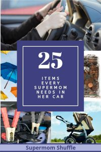 "picture collage of woman driving, change jar, umbrella, storller and jumper cables with caption ""25 Items Every Supermom Needs In Her Car"""
