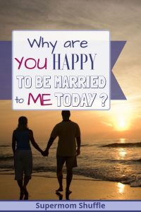 """Couple holding hands walking down beach at sunset with title of """"Why Are You Happy To Be Married to Me Today?"""""""