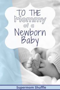 "Black and white photo of newborn baby toes with bubble title ""To The Mommy Of A Newborn Baby"""