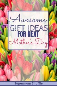 "Colorful Spring tulips in the background with title of ""Awesome Gift Ideas for Next Mother's Day"""
