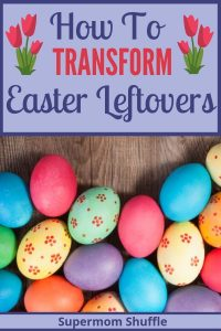 "Colorful dyed easter egg on wooden table with title of ""How to Transform Easter Leftovers"""
